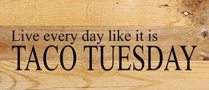 Live Every Day Like It's Taco Tuesday - Slat Box Sign