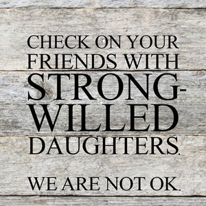 Check On Your Friends With Strong Willed Daughters... - Slat Box Sign