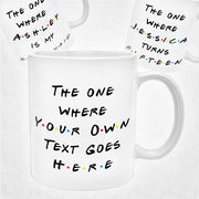 Personalised Friends Mug - The One Where Custom Text