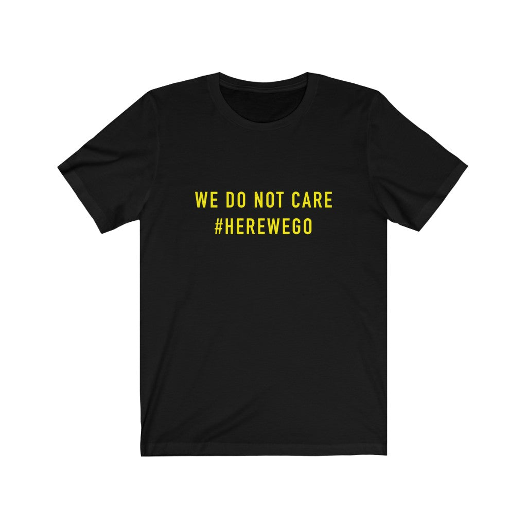 WE DO NOT CARE #HereWeGo Unisex Tee