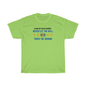 Never Let the Ball Touch the Ground Brooklyn Football Heavy Cotton Tee