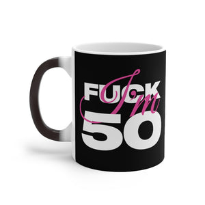 F*ck I'm 50 Color Changing Mug