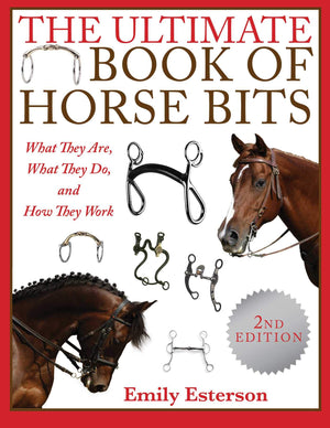 The Ultimate Book of Horse Bits by Emily Esterson
