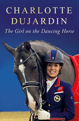 The Girl on the Dancing Horse by Charlotte Dujardin