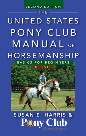 The United States Pony Club Manual of Horsemanship Level D 2nd Edition
