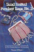 Bead Knitted Pendant Bag etc. 3 - by Therese Williams - 28+ pages.