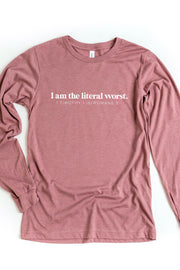 """I am the Literal Worst"" Long Sleeve Tee"