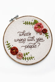 """What's Wrong With You People?"" Embroidered Hoop"