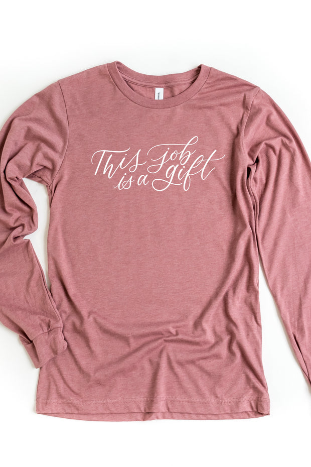 """This Job is a Gift"" Long Sleeve Tee"
