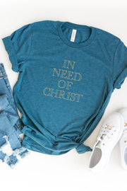 In Need of Christ Tee