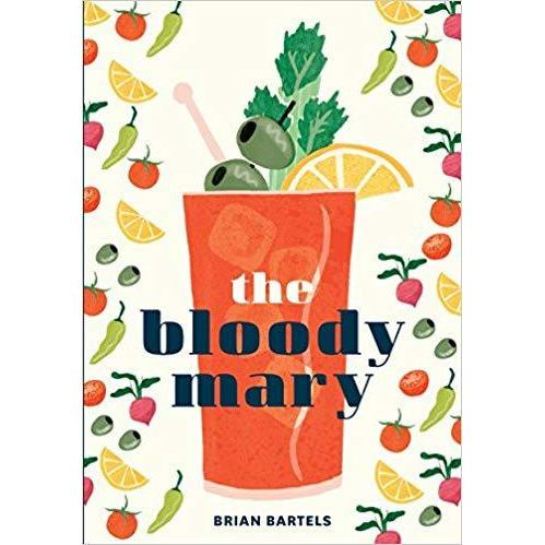The Bloody Mary: The Lore and Legend of a Cocktail Classic