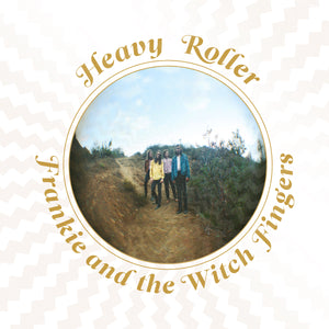 Frankie and the Witch Fingers - Heavy Roller