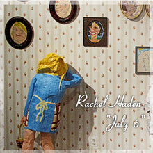 "Load image into Gallery viewer, Rachel Haden ""July 6"""