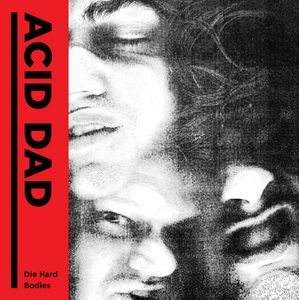 Acid Dad - Die Hard / Bodies 7""