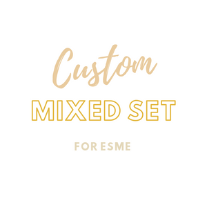 Custom Mixed Set For Esme