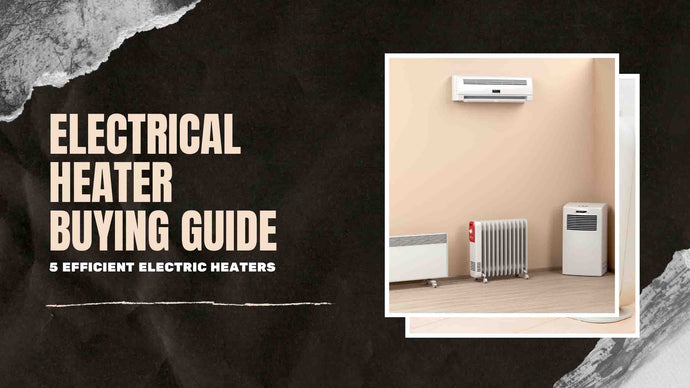 Electrical Heater Buying Guide: 5 Efficient Electric Heaters