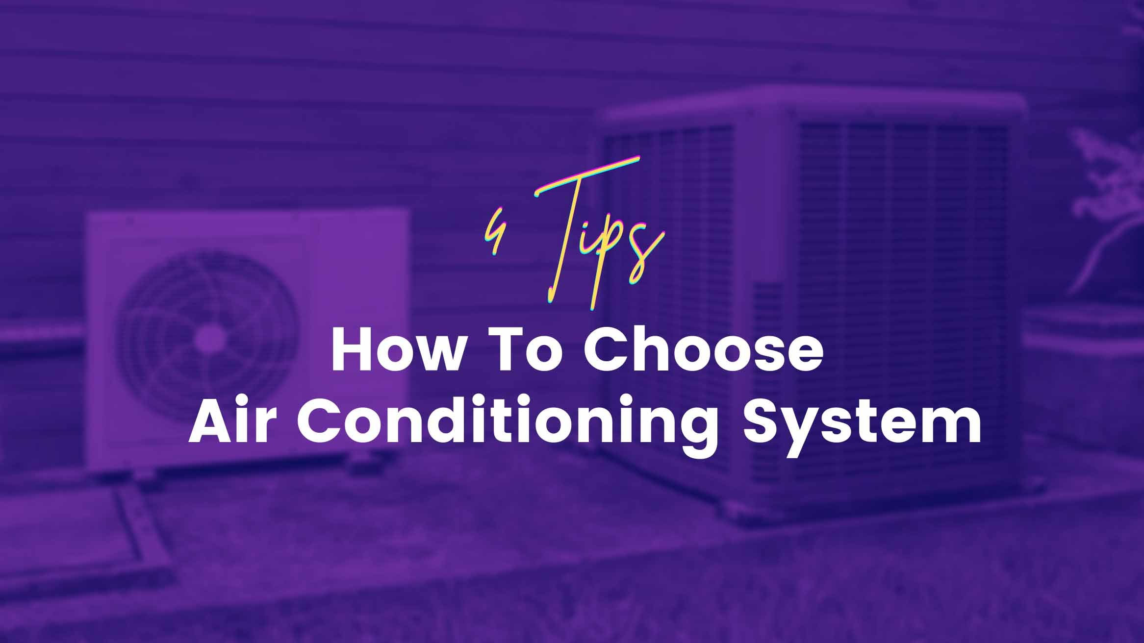4 Tips On How To Choose Air Conditioning System