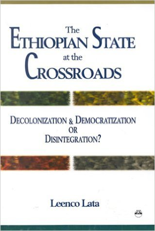 THE ETHIOPIAN STATE AT THE CROSSROADS by Leenco Lata