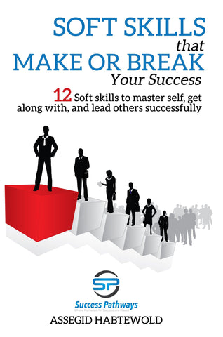 Soft Skills that Make or Break Your Success By Assegid Habtewold
