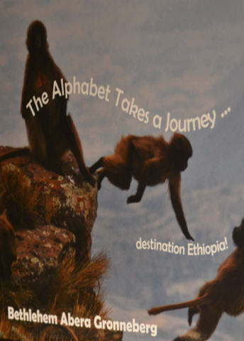The Alphabet takes a Journey: Destination Ethiopia! By Bethlehem Gronneberg