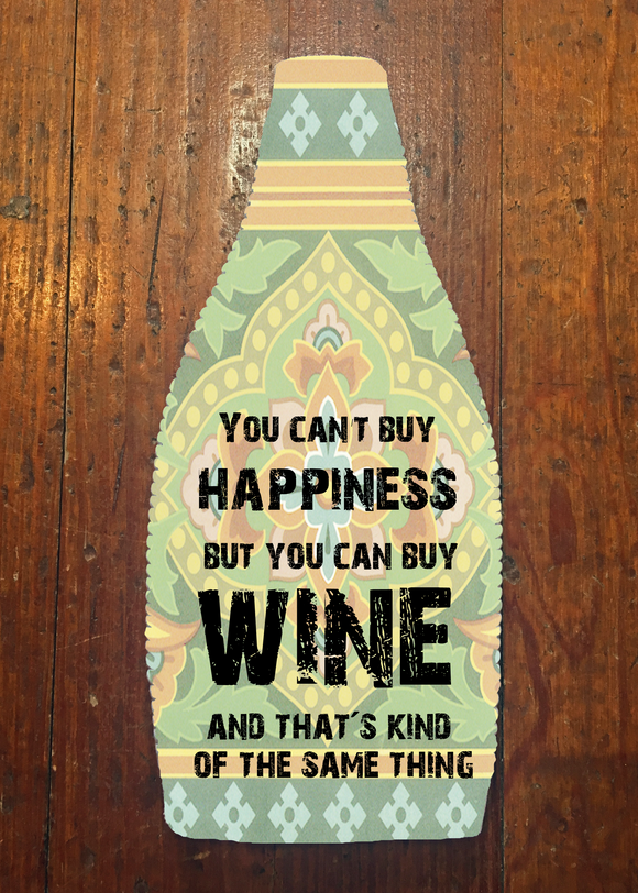 You Can't Buy Happiness - Wine Bottle Insulator