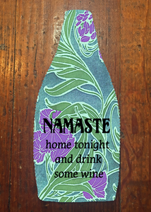 Namaste Home Tonight and Drink Some Wine - Wine Bottle Insulator