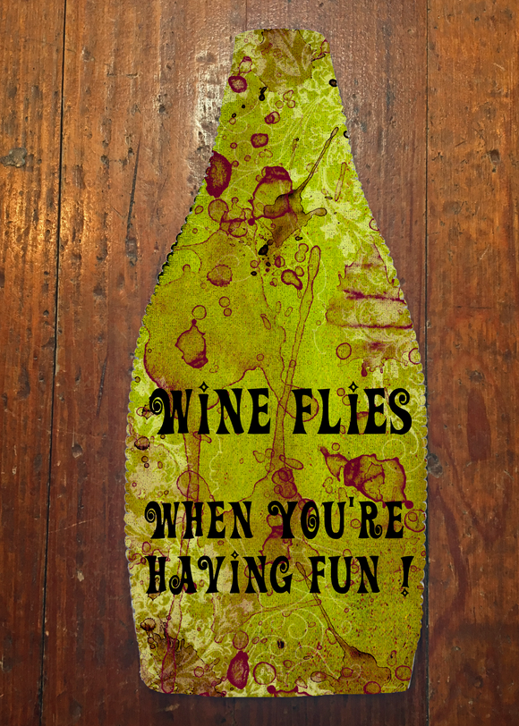 Wine Flies When You're Having Fun - Wine Bottle Insulator