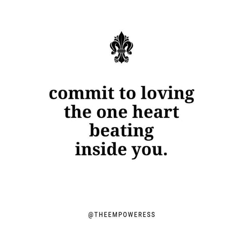 commit to loving the one heart beating inside you.