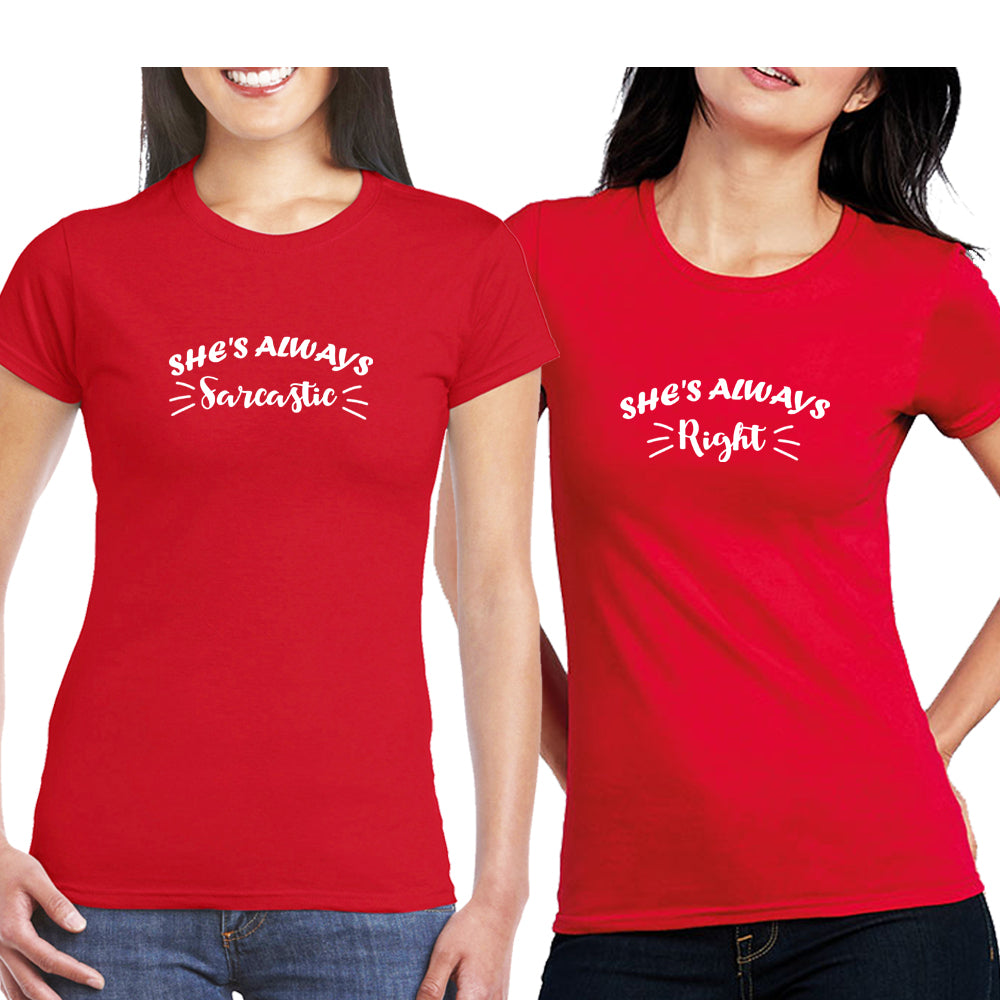 Sprinklecart She's Always Sarcastic She's Always Right Printed Friends Matching T Shirt Combo