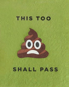 "GOOD PAPER Card ""this too shall pass (poop)"""