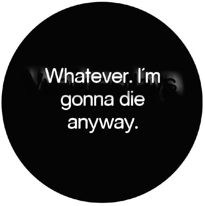 Whatever I'm going to die anyway Button