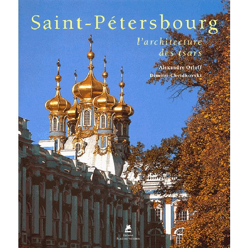 SAINT-PETERSBOURG: L'ARCHITECTURE DES TSARS