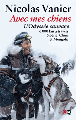 AVEC MES CHIENS (L'ODYSSEE SAUVAGE. 6000 KM A TRAVERS SIBERIE. CHINE ET MONGOLIE)