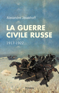LA GUERRE CIVIL RUSSE. 1917-1922