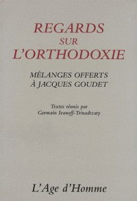 REGARDS SUR L'ORTHODOXIE. MELANGES OFFERTS A JACQUES GOUDET