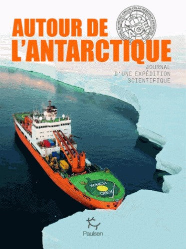 AUTOUR DE L'ANTARCTIQUE - JOURNAL D'UNE EXPEDITION SCIENTIFIQUE