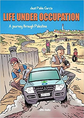 LIFE UNDER OCCUPATION. A JOURNEY THROUGH PALESTINE