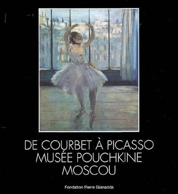 DE COURBET A PICASSO MUSEE POUCHKINE MOSCOU