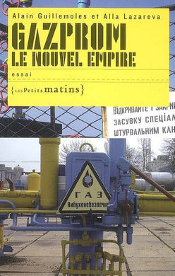 GAZPROM. LE NOUVEL EMPIRE