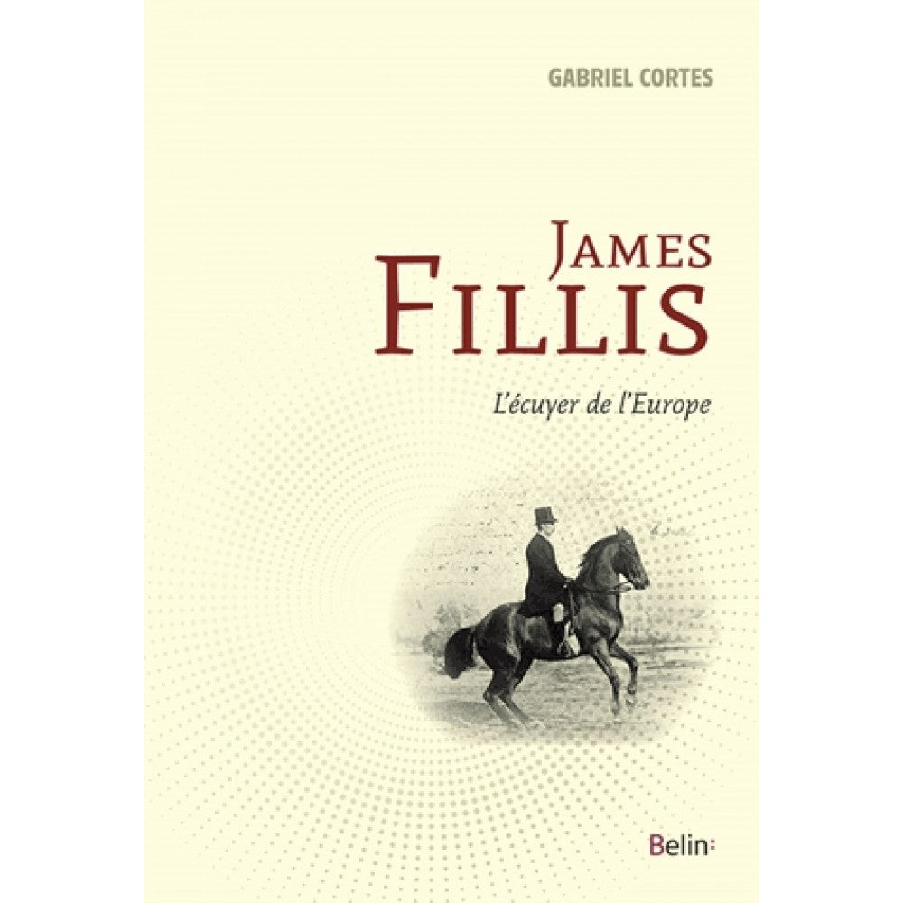 JAMES FILLIS L'ECUYER DE L'EUROPE