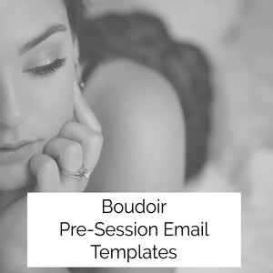 Boudoir 02 - Pre-Session Emails (with Bonus Day After Testimonial Questions Template)