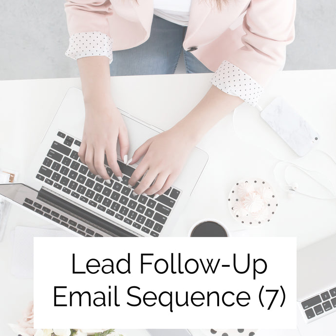 Lead Follow Up Emails - 7 Emails