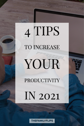 4 Tips to Increase Your Productivity 2021