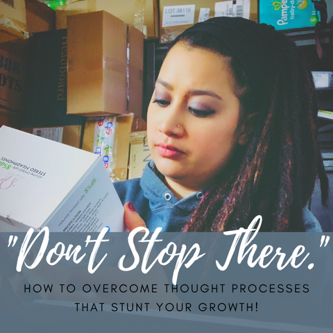 """""""Don't Stop There"""" How to Overcome Thought Processes that Stunt Your Growth"""