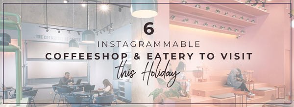 6 Instragammable Cofeeshop & Eatery To Visit This Holiday