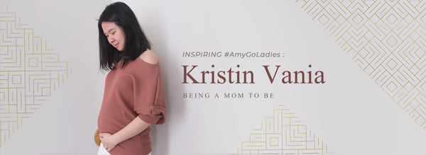 Inspiring #AMYGOLADIES: Kristin Yohana Vania - Being a Mom to be