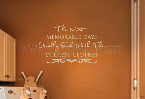 Laundry Room Wall Decal - The Most Memorable Days Usually End Up With The Dirtiest Clothes