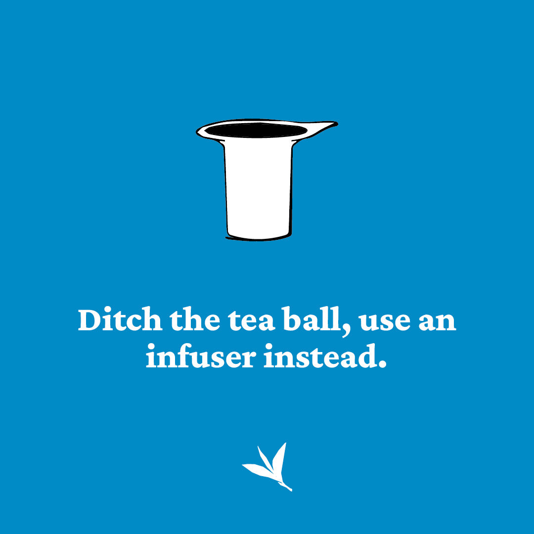 ditch the tea ball, use and infuser instead