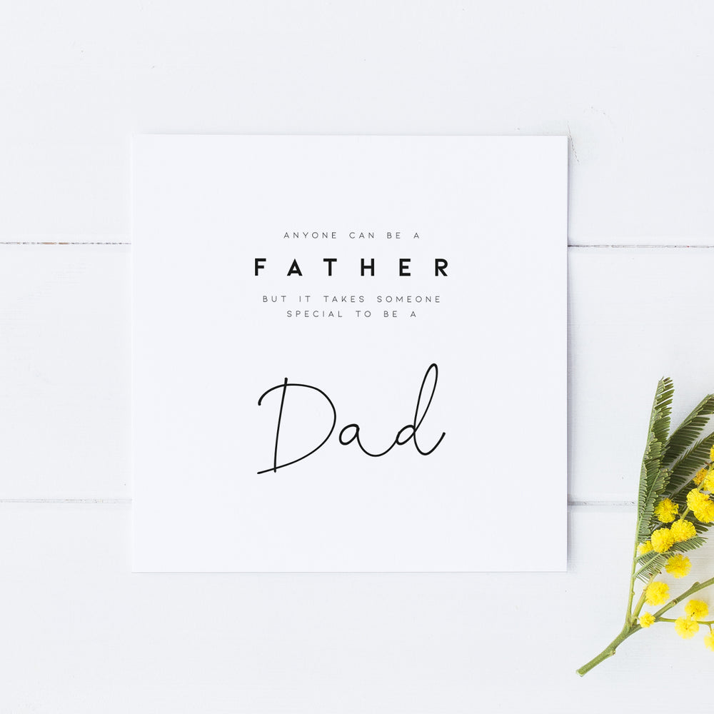 Anyone can be a father, but it takes someone special to be a dad Father's Day Card