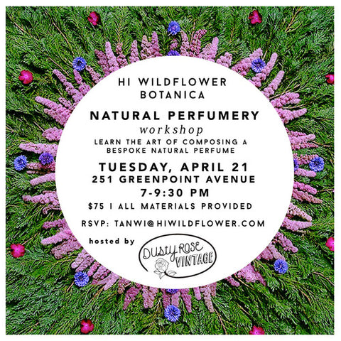 4/21 Hi Wildflower Botanica Perfume Workshop